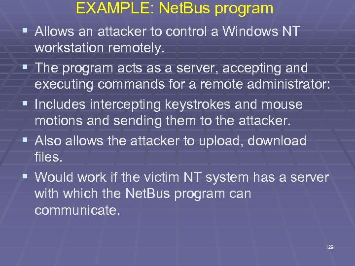 EXAMPLE: Net. Bus program § Allows an attacker to control a Windows NT §