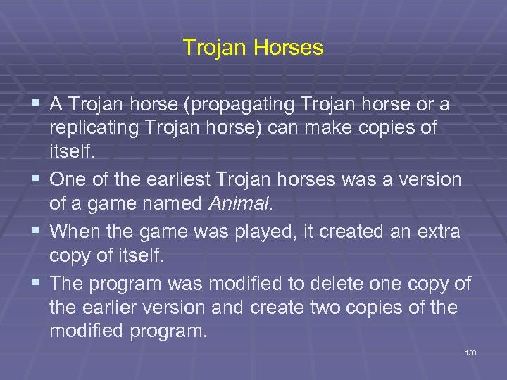Trojan Horses § A Trojan horse (propagating Trojan horse or a replicating Trojan horse)