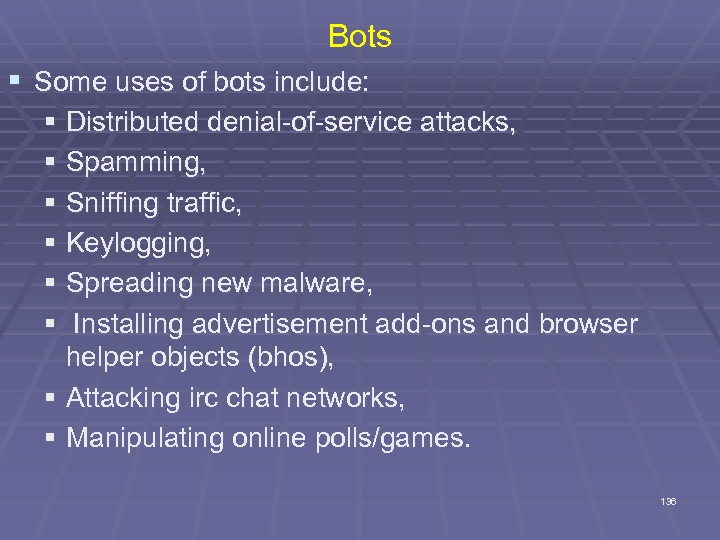 Bots § Some uses of bots include: § Distributed denial-of-service attacks, § Spamming, §
