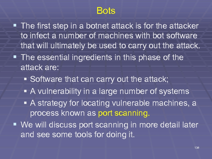 Bots § The first step in a botnet attack is for the attacker to