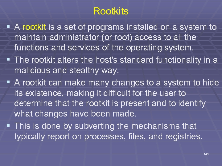Rootkits § A rootkit is a set of programs installed on a system to