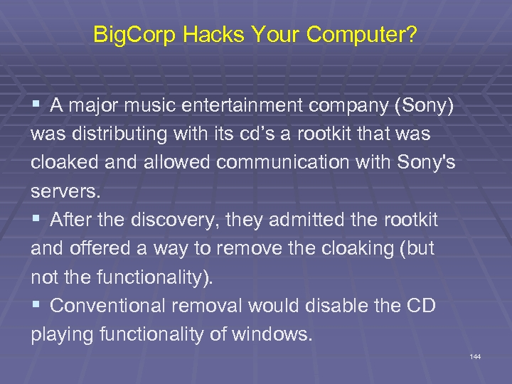 Big. Corp Hacks Your Computer? § A major music entertainment company (Sony) was distributing