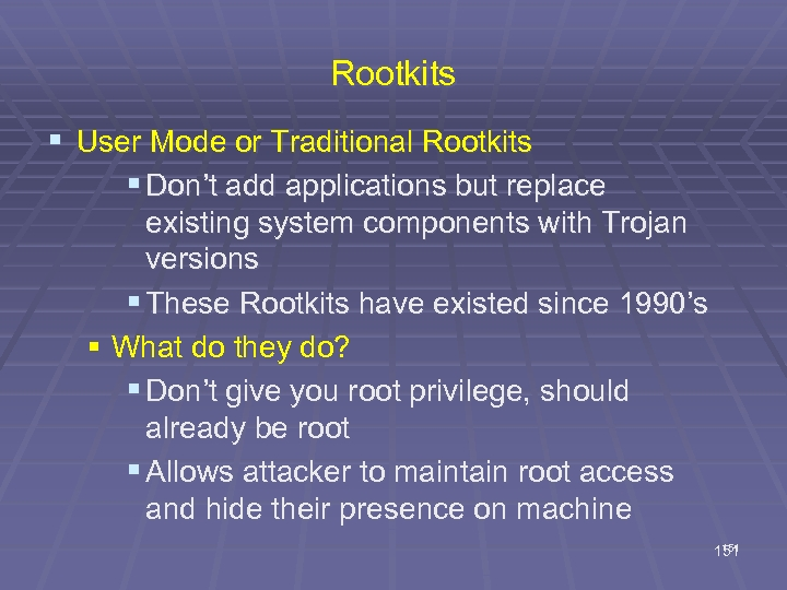 Rootkits § User Mode or Traditional Rootkits § Don't add applications but replace existing