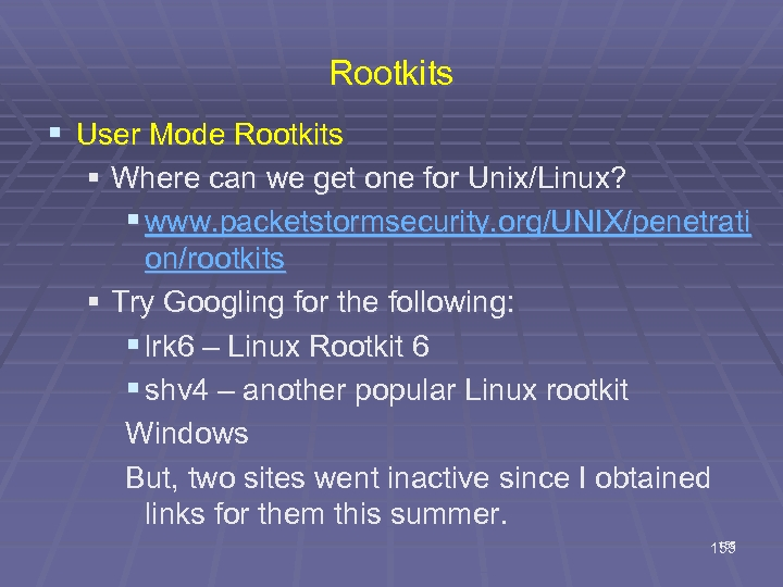 Rootkits § User Mode Rootkits § Where can we get one for Unix/Linux? §