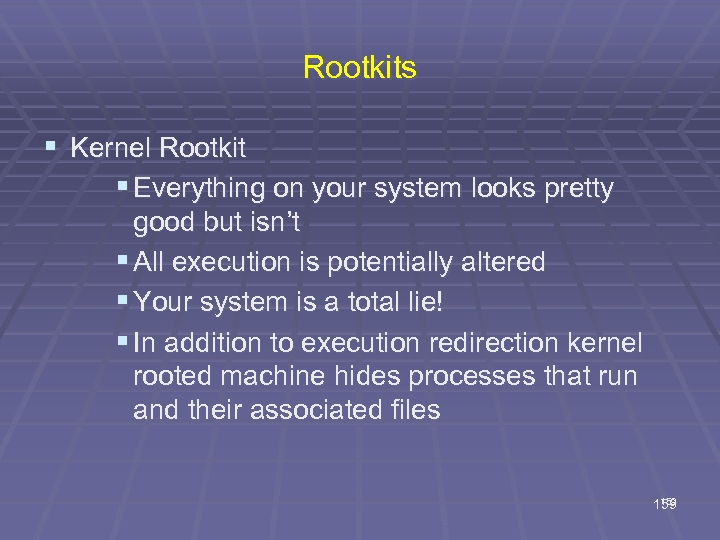 Rootkits § Kernel Rootkit § Everything on your system looks pretty good but isn't