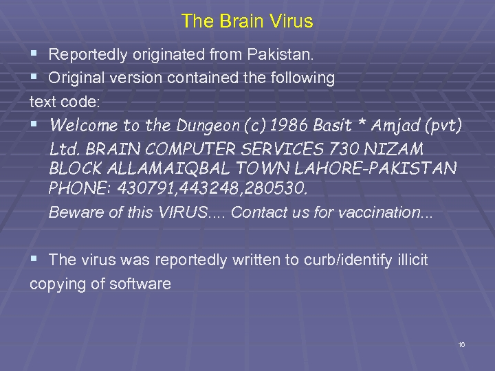 The Brain Virus § Reportedly originated from Pakistan. § Original version contained the following