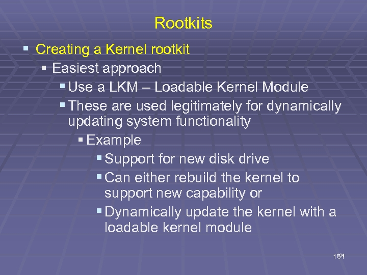 Rootkits § Creating a Kernel rootkit § Easiest approach § Use a LKM –