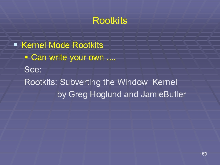 Rootkits § Kernel Mode Rootkits § Can write your own. . See: Rootkits: Subverting