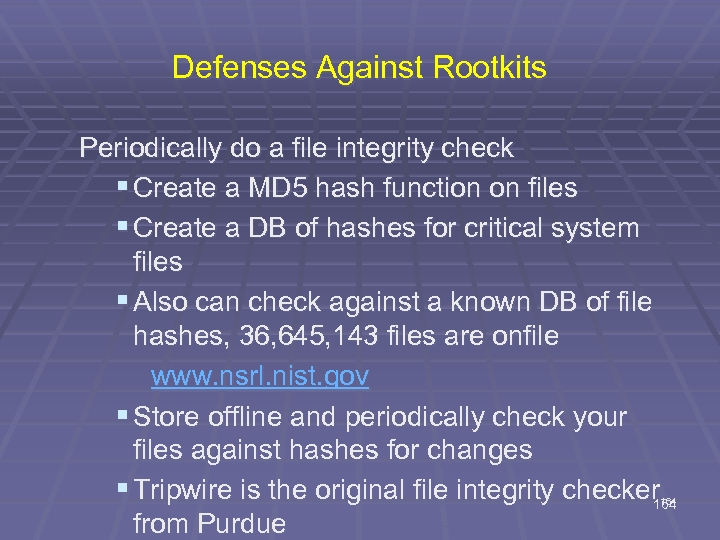 Defenses Against Rootkits Periodically do a file integrity check § Create a MD 5