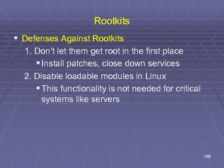 Rootkits § Defenses Against Rootkits 1. Don't let them get root in the first