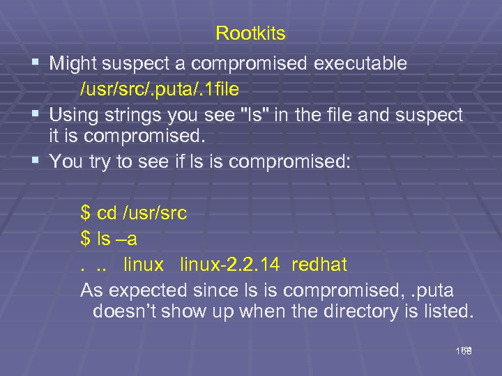 Rootkits § Might suspect a compromised executable /usr/src/. puta/. 1 file § Using strings