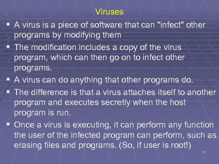 § § § Viruses A virus is a piece of software that can