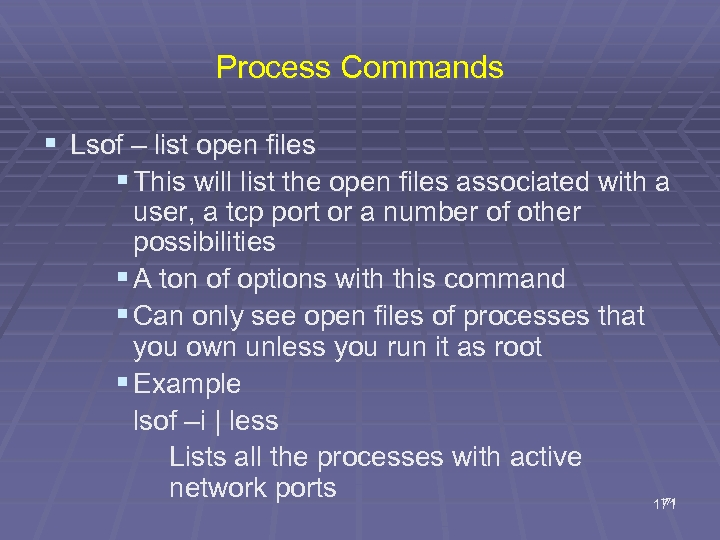 Process Commands § Lsof – list open files § This will list the open