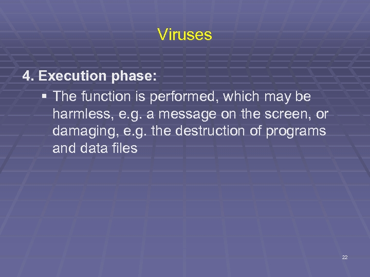 Viruses 4. Execution phase: § The function is performed, which may be harmless, e.