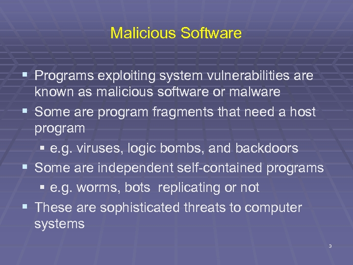 Malicious Software § Programs exploiting system vulnerabilities are § § § known as malicious