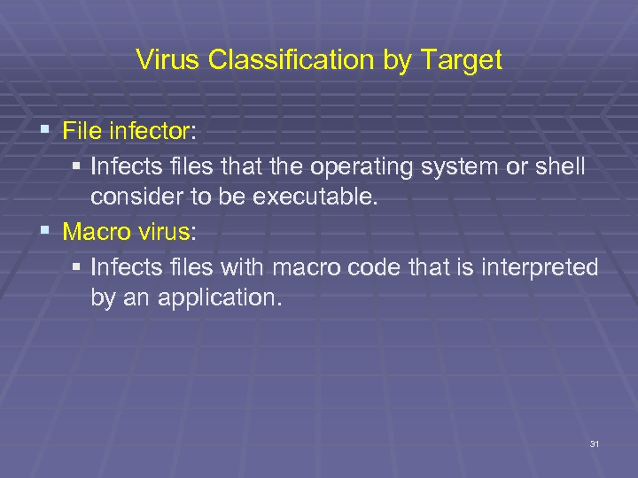 Virus Classification by Target § File infector: § Infects files that the operating system