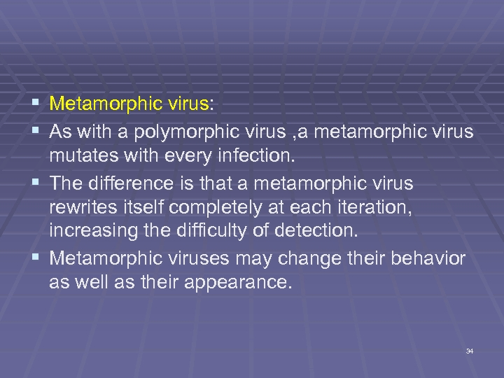 § Metamorphic virus: § As with a polymorphic virus , a metamorphic virus mutates