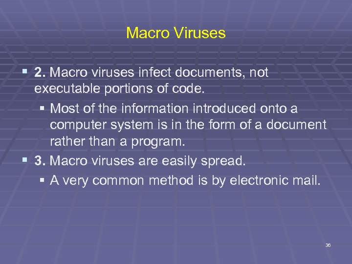 Macro Viruses § 2. Macro viruses infect documents, not executable portions of code. §