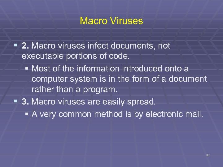 Macro Viruses § 2. Macro viruses infect documents, not executable portions of code. §