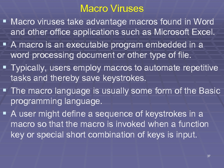 Macro Viruses § Macro viruses take advantage macros found in Word § § and