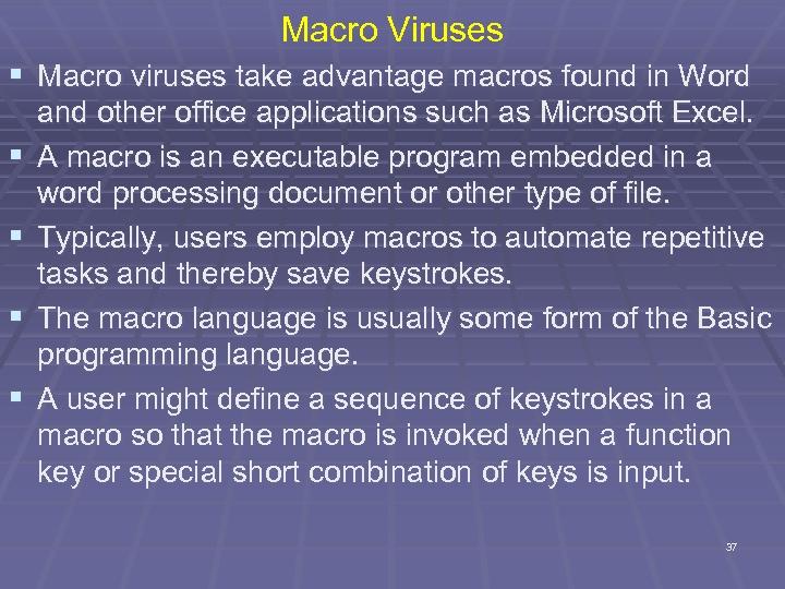 Macro Viruses § Macro viruses take advantage macros found in Word § § and