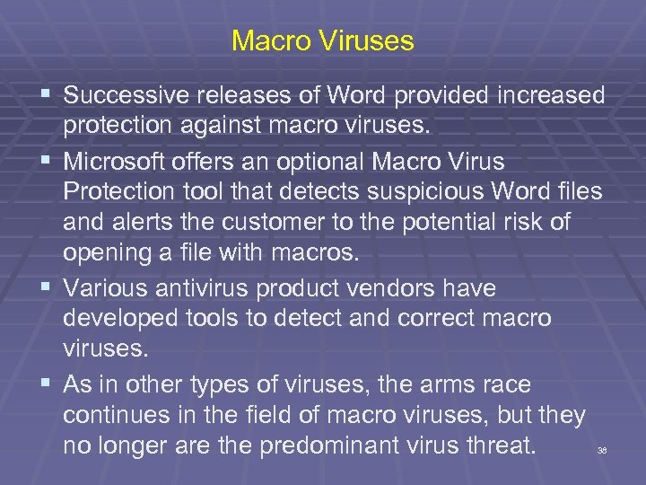 Macro Viruses § Successive releases of Word provided increased protection against macro viruses. §