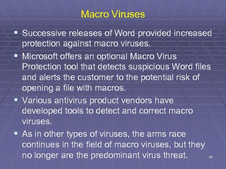Macro Viruses § Successive releases of Word provided increased protection against macro viruses. §