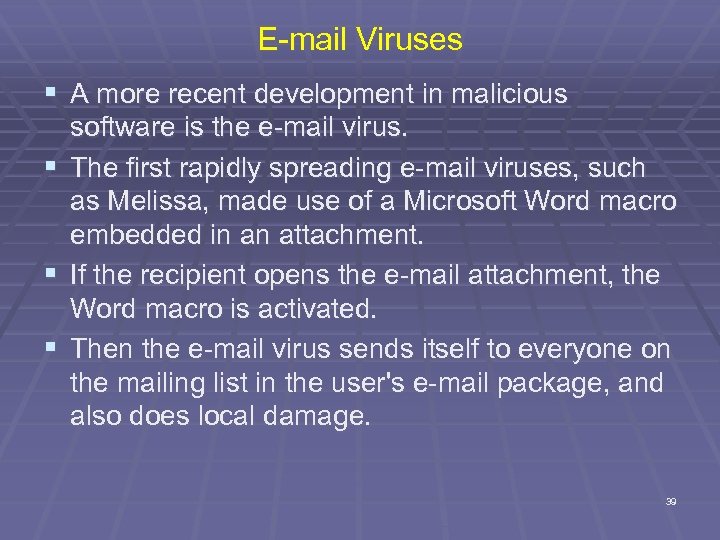 E-mail Viruses § A more recent development in malicious software is the e-mail virus.