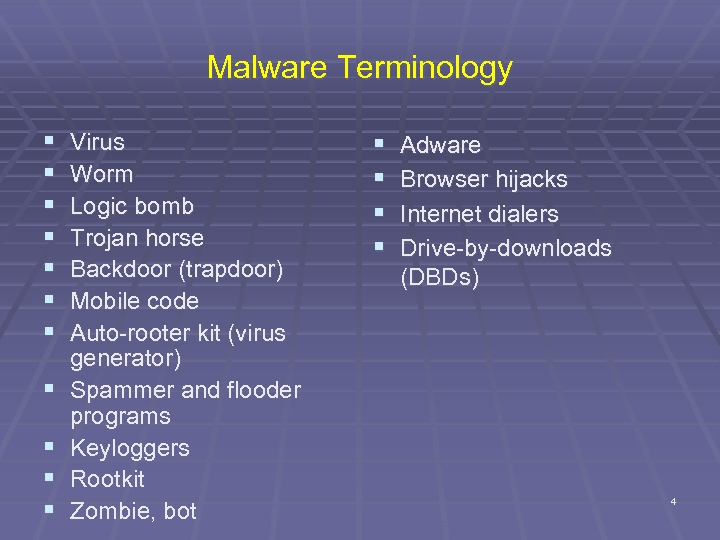 Malware Terminology § § § Virus Worm Logic bomb Trojan horse Backdoor (trapdoor) Mobile