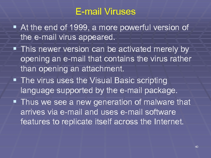 E-mail Viruses § At the end of 1999, a more powerful version of the