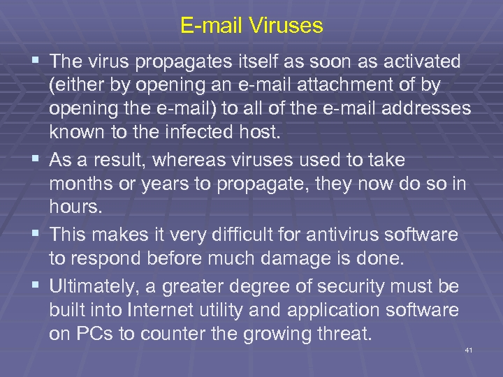 E-mail Viruses § The virus propagates itself as soon as activated § § §