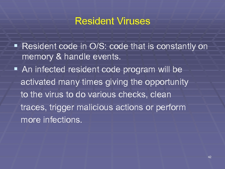 Resident Viruses § Resident code in O/S: code that is constantly on memory &