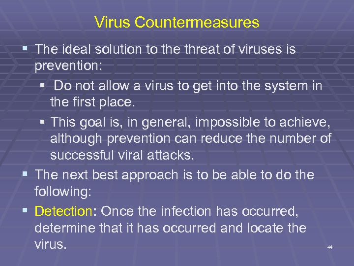 Virus Countermeasures § The ideal solution to the threat of viruses is prevention: §