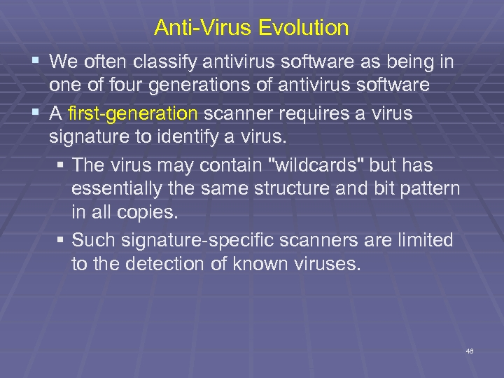 Anti-Virus Evolution § We often classify antivirus software as being in one of four