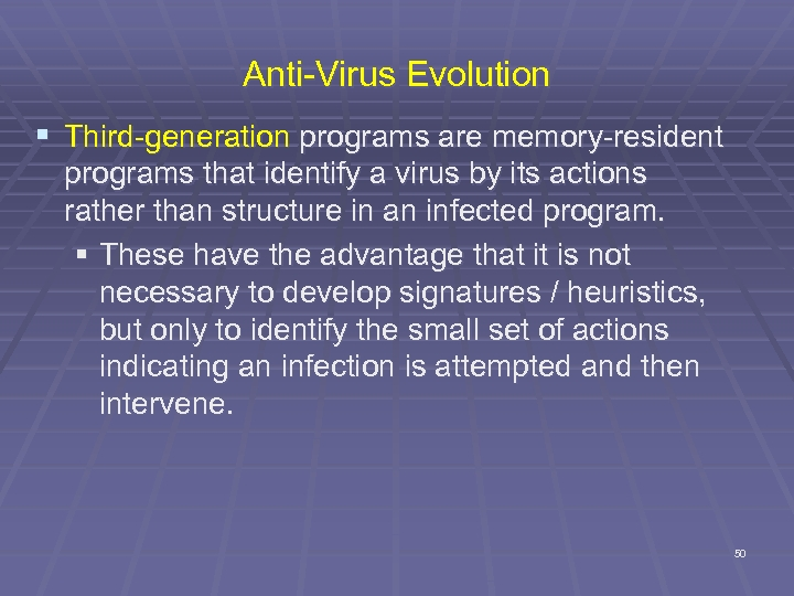 Anti-Virus Evolution § Third-generation programs are memory-resident programs that identify a virus by its