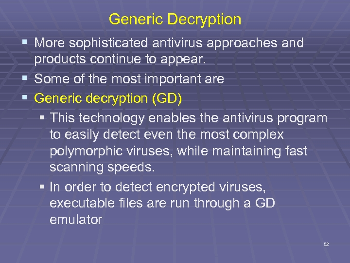 Generic Decryption § More sophisticated antivirus approaches and § § products continue to appear.