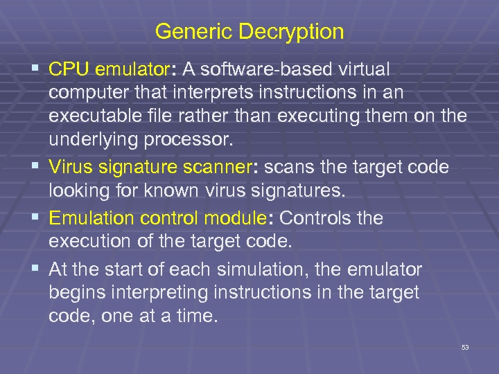 Generic Decryption § CPU emulator: A software-based virtual § § § computer that interprets
