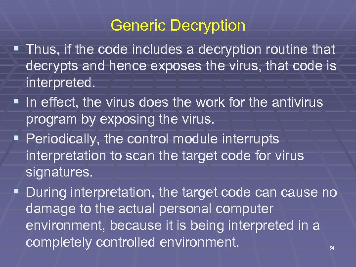 Generic Decryption § Thus, if the code includes a decryption routine that decrypts and