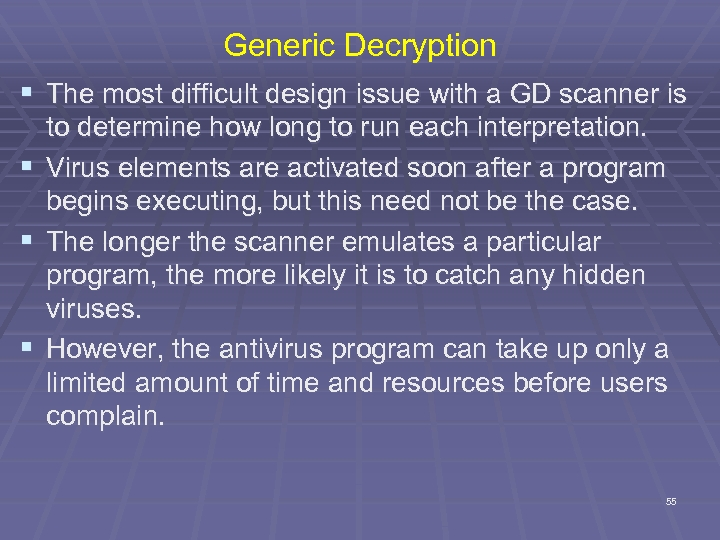 Generic Decryption § The most difficult design issue with a GD scanner is to