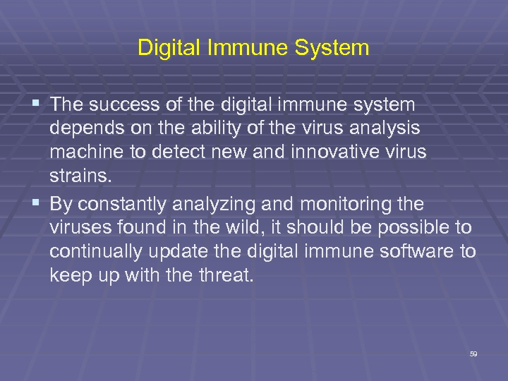 Digital Immune System § The success of the digital immune system depends on the