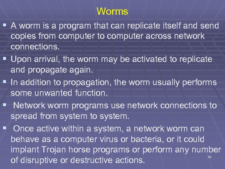 Worms § A worm is a program that can replicate itself and send §