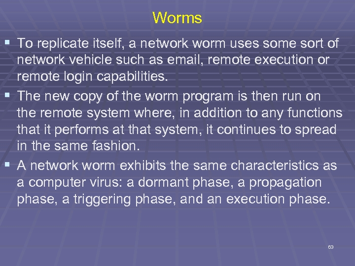 Worms § To replicate itself, a network worm uses some sort of network vehicle