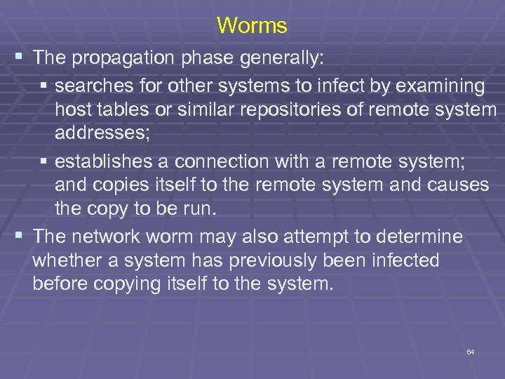 Worms § The propagation phase generally: § searches for other systems to infect by