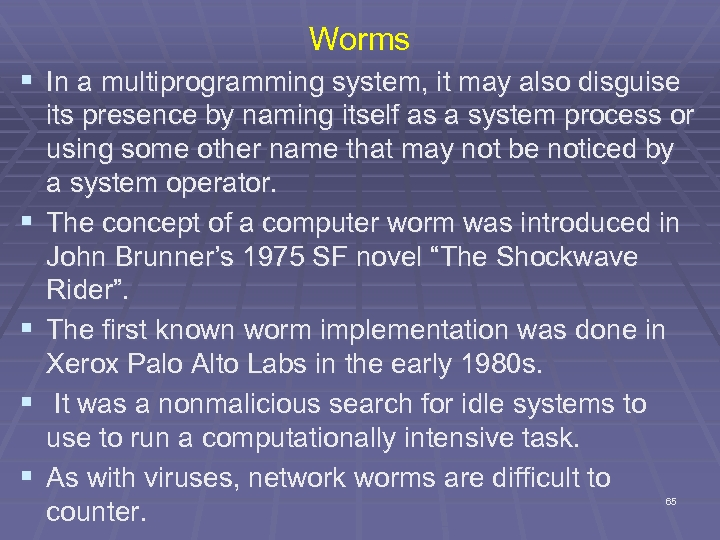 Worms § In a multiprogramming system, it may also disguise § § its presence