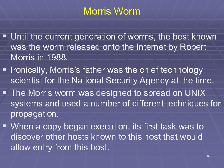 Morris Worm § Until the current generation of worms, the best known § §