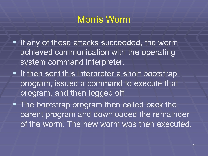 Morris Worm § If any of these attacks succeeded, the worm achieved communication with