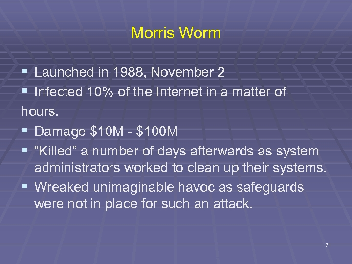 Morris Worm § Launched in 1988, November 2 § Infected 10% of the Internet