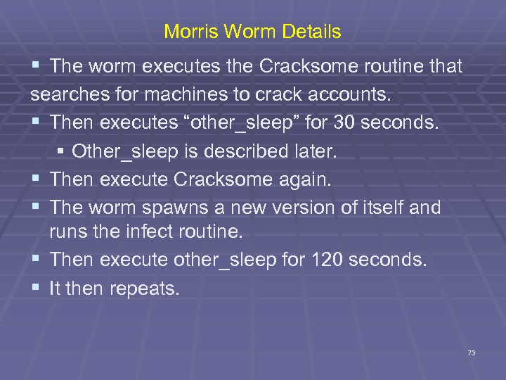 Morris Worm Details § The worm executes the Cracksome routine that searches for machines