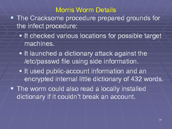 Morris Worm Details § The Cracksome procedure prepared grounds for the infect procedure: §