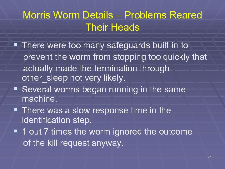 Morris Worm Details – Problems Reared Their Heads § There were too many safeguards